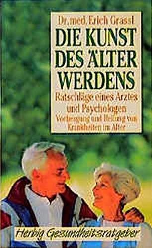 9783776618617: Die Kunst des Älterwerdens: Ratschläge eines Arztes und Psychologen. Vorbeugung und Heilung von Krankheiten im Alter