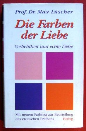 Die Farben der Liebe : Verliebtheit und: Max Luescher