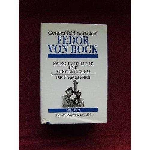 9783776619096: Generalfeldmarschall Fedor von Bock: Zwischen Pflicht und Verweigerung : das Kriegstagebuch