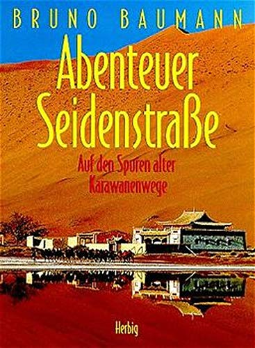 9783776620078: Abenteuer Seidenstraße: Auf den Spuren alter Karawanenwege