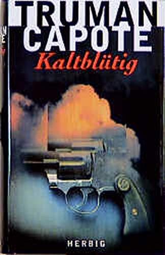 Kaltblütig. Wahrheitsgemäßer Bericht über einen mehrfachen Mord: Capote, Truman