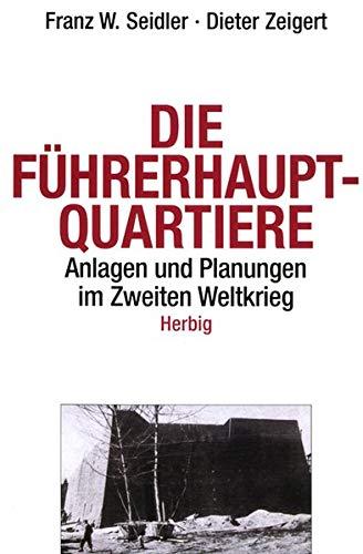 9783776621549: Die Führerhauptquartiere: Anlagen und Planungen im Zweiten Weltkrieg
