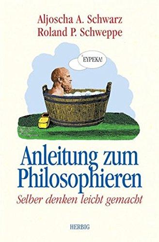 9783776622744: Anleitung zum Philosophieren: Selber denken leicht gemacht