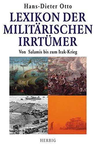 9783776623697: Lexikon der Militärischen Irrtümer. Von Salamis bis zum Irak-Krieg