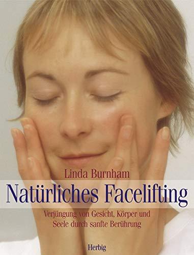 9783776624120: Natürliches Facelifting: Verjüngung von Gesicht, Körper und Seele durch sanfte Berührung