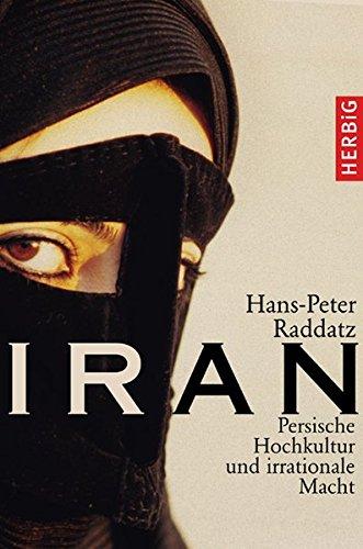 Iran - Persische Hochkultur und irrationale Macht: Raddatz, Hans-Peter