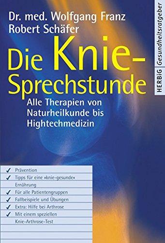 9783776625448: Die Knie-Sprechstunde: Alle Therapien von Naturheilkunde bis Hightechmedizin