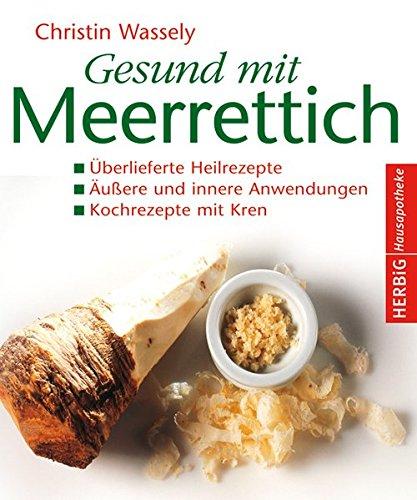 9783776625479: Gesund mit Meerrettich: Überlieferte Heilrezepte. Äußere und innere Anwendungen. Kochrezepte mit Kren