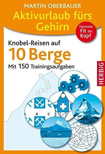 9783776626063: Aktivurlaub f�rs Gehirn. Knobel-Reisen auf 10 Berge: Mit 150 Trainingsaufgaben