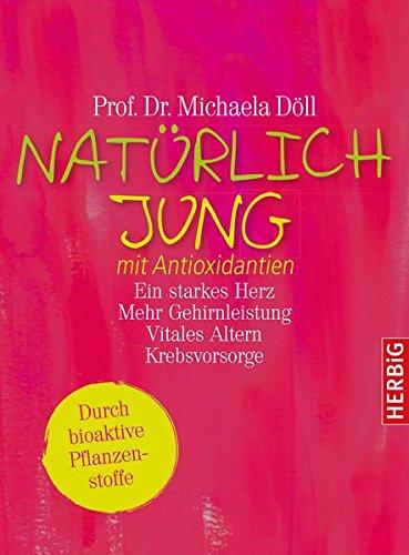 9783776627848: Natürlich jung mit Antioxidantien: Ein starkes Herz · Mehr Gehirnleistung · Vitales Altern · Krebsvorsorge. Durch bioaktive Pflanzenstoffe. Komplett überarbeitete Neuausgabe