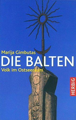 Die Balten : Geschichte eines Volkes im Ostseeraum. [Aus dem Engl. von Georg Auerbach] - Gimbutas, Marija