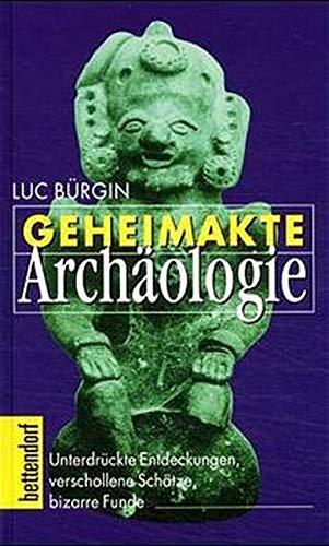 9783776670028: Geheimakte Archäologie: Unterdrückte Entdeckungen, verschollene Schätze, bizarre Funde