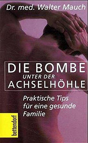 9783776670363: Die Bombe unter der Achselhöhle!: Praktische Tips für eine gesunde Familie