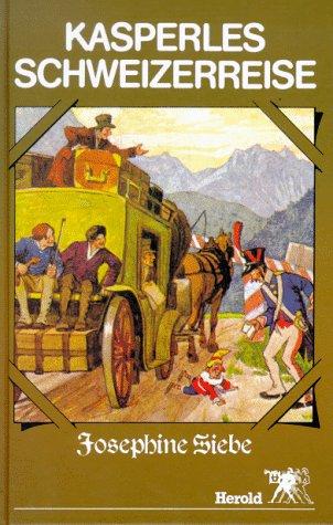 Kasperles Schweizerreise : Eine lustige Kasperle-Geschichte von Josephine Siebe mit Bildern von ...