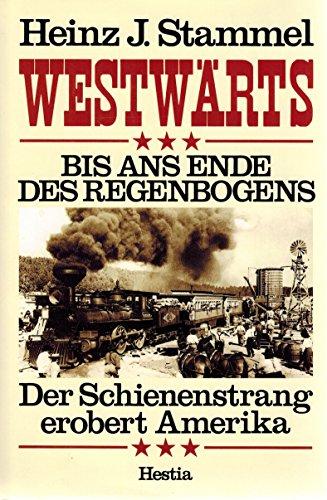 Westwärts - bis ans Ende des Regenbogens.: Stammel, Heinz J