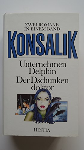 Der Dschunkendoktor /Unternehmen Delphin. Zwei Romane in: Konsalik, Heinz G