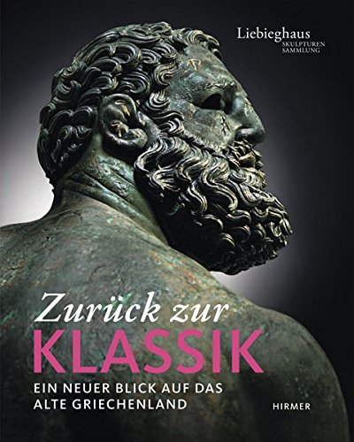 Zuruck zur Klassik: Ein Neuer Blick auf das Alte Griechenland: Brinkmann, Vinzenz (editor)
