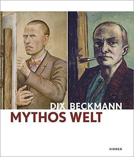 9783777420097: Mythos Welt. Otto Dix und Max Beckmann: Katalog zu den Ausstellungen Mannheim /Kunsthalle Mannheim 22.11.2013-23.3.2014 und München /Kunsthalle der Hypo-Kulturstiftung 11.4.-10.8.2014