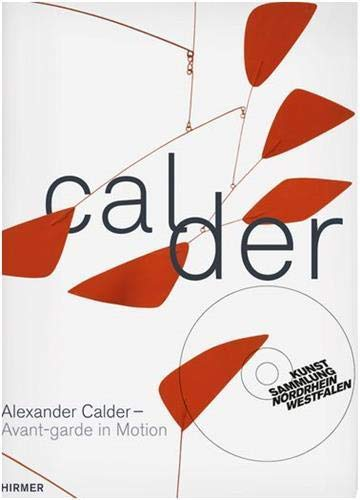 Alexander Calder: Avant-garde in Motion: Meyer-Buser, S., Hahn, G., Rower-Upjohn, G.