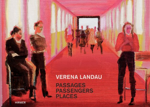 9783777420622: Verena Landau. Passages, Passengers, Places: Ausstellung Leipzig | Westwerk in Kooperation mit der Josef Filipp Galerie 20. 9. - 20. 10. 2013