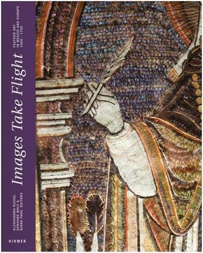 Images Take Flight: Feather Art in Mexico and Europe (Hardcover): Alessandro Russo
