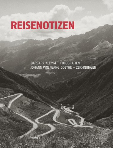 9783777422176: Reisenotizen. Barbara Klemm - Fotografien. Johann Wolfgang Goethe - Zeichnungen: Katalogbuch zu den Ausstellung Bad Homburg v. d. Höhe / Museum ... und Weimar / Klassik Stiftung ab Januar 2015
