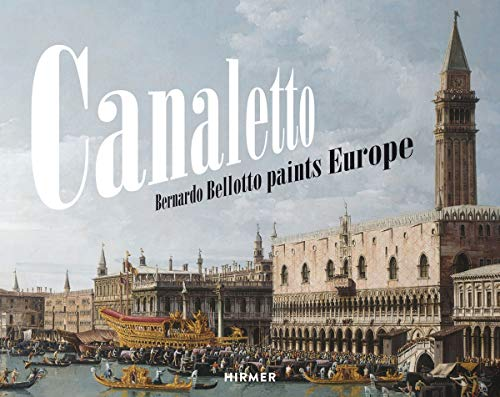 Canaletto - Bernardo Bellotto Paints Europe