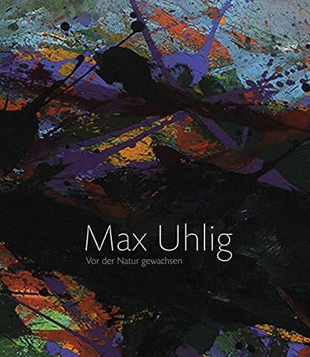 9783777422800: Max Uhlig: Vor der Natur gewachsen