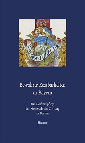 9783777422817: Bewahrte Kostbarkeiten in Bayern: Die Denkmalpflege der Messerschmitt Stiftung in Bayern