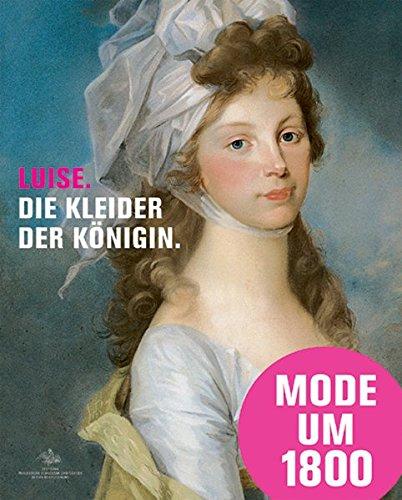 9783777423814: Luise. Die Kleider der Königin: Mode, Schmuck und Accessoires am preußischen Hof um 1800. Katalogbuch zur Ausstellung in Paretz bei Berlin, 31,07.2010 - 31.10.2010, Schloß Paretz