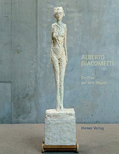 9783777424118: Alberto Giacometti: Die Frau auf dem Wagen, Triumph und Tod (German Edition)