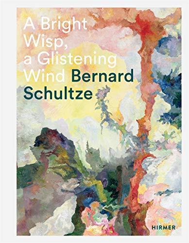 A Bright Wisp, a Glistening Wind: Bernard Schultze. a 100th Birthday Celebration (Hardcover): ...