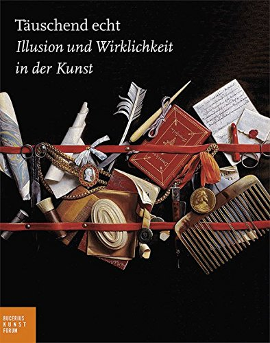9783777424316: T�uschend echt: Illusion und Wirklichkeit in der Kunst. Katalogbuch zur Ausstellung in Hamburg, 13.02.2010-24.05.2010, Bucerius Kunst Forum
