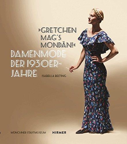 9783777424736: Damenmode Der 1930er-jahre: Gretchen Mag's Mondan!