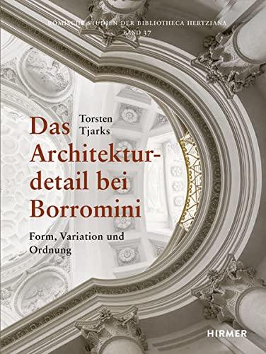 9783777425047: Das Architekturdetail bei Borromini: Form, Variation und Ordnung im Römischen Hochbarock (Romische Studien Der Bibliotheca Hertziana)