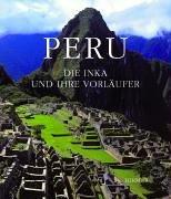 Peru : die Inka und ihre Vorläufer.: Bourbon, Fabio [Hrsg.] ; Cavatrunci, Claudio: