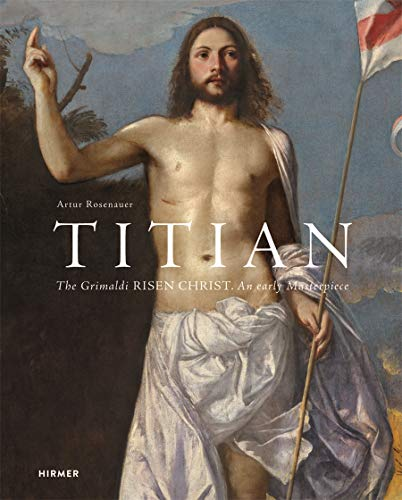 Titian: The Gromani Risen Christ. an Early Masterpiece (Hardcover): Artur Rosenauer