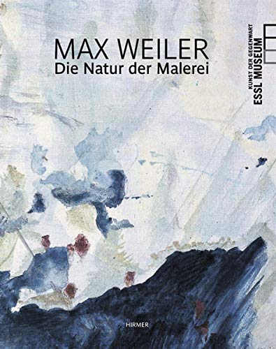 Max Weiler: Die Natur der Malerei: Kob, Edelbert (curator)