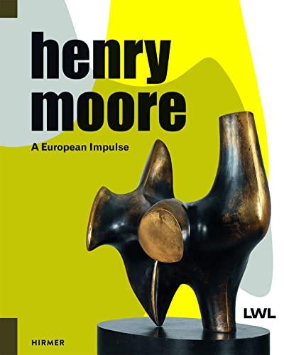Henry Moore - a European impulse: Muller, Markus et