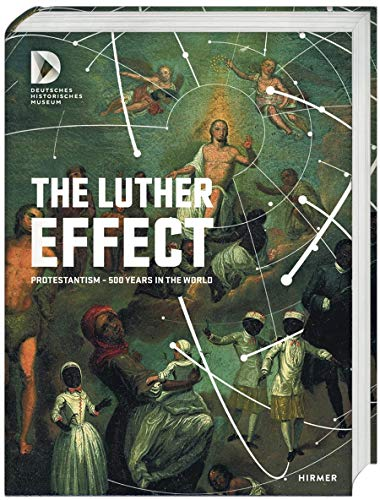The Luther Effect: Protestantism - 500 Years: Koch, Alexander (Editor)