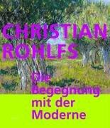 9783777427751: Christian Rohlfs: Die Begegnung mit der Moderne