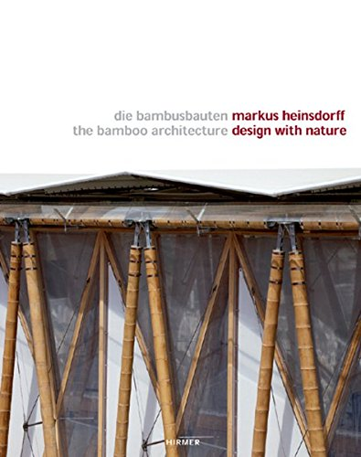 Markus Heinsdorff - Design with Nature: The Bamboo Architecture: Hirmer Publishers