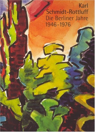 9783777428352: Karl Schmidt-Rottluff: Die Berliner Jahre 1946-1976 (German Edition)