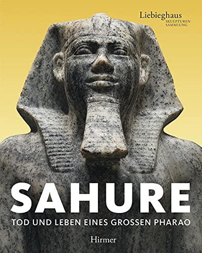 Sahure. Leben und Tod eines grossen Pharao: Vinzenz Brinkmann