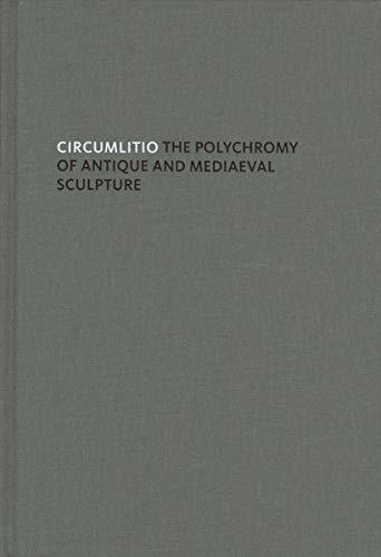Circumlitio: The Polychromy of Antique and Medieval Sculpture (Hardback): Vinzenz Brinkmann, Oliver...