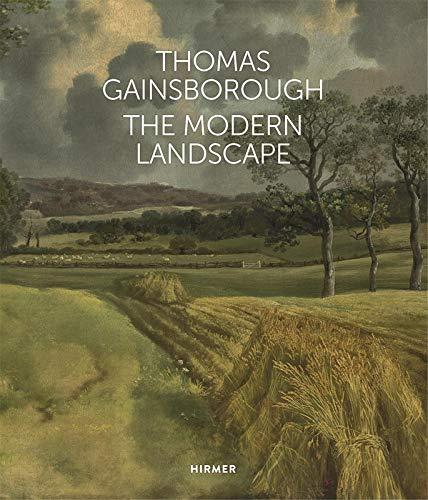 THOMAS GAINSBOROUGH THE MODERN LANDSCAPE: HOINS K. VOGTHERR