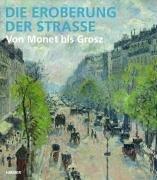 Die Eroberung der Strasse von Monet bis: Hersg.von S.Sagner, M.Ulrich,