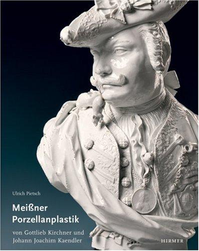 Die figuerliche Porzellanplastik von Gottlieb Kirchner und Johann Joachim Kaendler (...