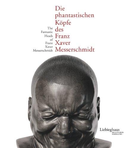 9783777433653: Die Phantastischen Kopfe des Franz Xaver Messerschmidt / Fantastic Heads of Franz Xaver Messerschmidt