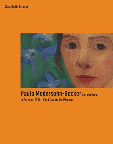 Paula Modersohn-Becker und die Kunst in Paris um 1900 - Von Cézanne bis Picasso.[Neubuch] Katalogbuch zur Ausstellung in Bremen, Kunsthalle Bremen, 13.10.2007-24.2.2008 - Herzogenrath, Wulf und Anne Buschhoff